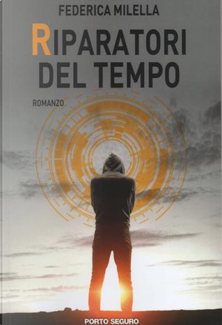 I riparatori del tempo by Federica Milella