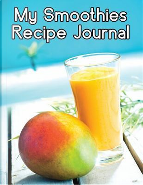 My Smoothies Recipe Journal by The Blokehead
