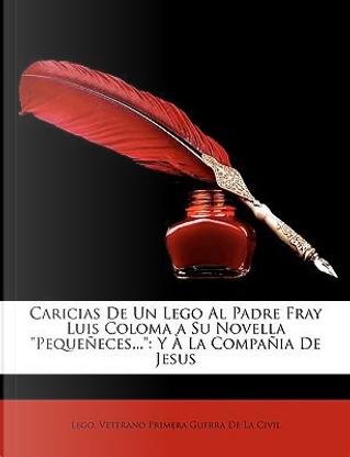 Caricias de Un Lego Al Padre Fray Luis Coloma a Su Novella Pequeeces. by Lego