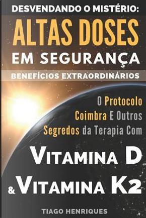 Vitamina D e Vitamina K2, Desvendando o Mistério by Tiago Henriques