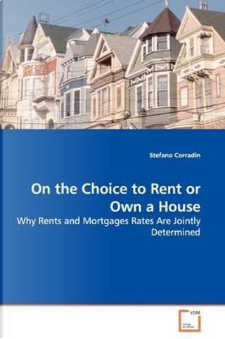 On the Choice to Rent or Own a House by Stefano Corradin