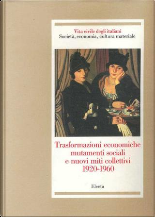 Trasformazioni economiche, mutamenti sociali e nuovi miti collettivi 1920-1960 by