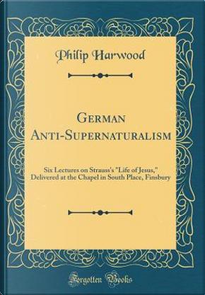 German Anti-Supernaturalism by Philip Harwood