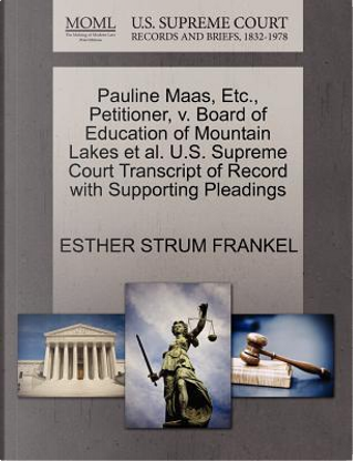 Pauline Maas, Etc, Petitioner, V. Board of Education of Mountain Lakes et al. U.S. Supreme Court Transcript of Record with Supporting Pleadings by Esther Strum Frankel