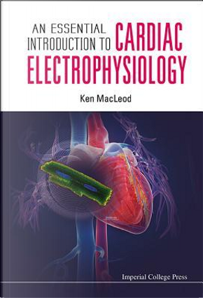 An Essential Introduction to Cardiac Electrophysiology by Ken MacLeod