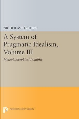 A System of Pragmatic Idealism by Nicholas Rescher