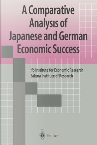 A Comparative Analysis of Japanese and German Economic Success by Sakura Institute Ofresearch, Japan Ifo Institute for Economic Research