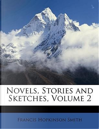 Novels, Stories and Sketches, Volume 2 by Francis Hopkin Smith