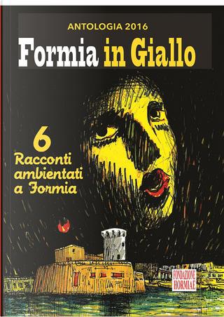 Formia in giallo by Benedetto Supino, Giuditta Di Cristinzi, Luca Marimpietri, Michele Piccolino, Vincenzo Martusciello, Vittorio Rampa