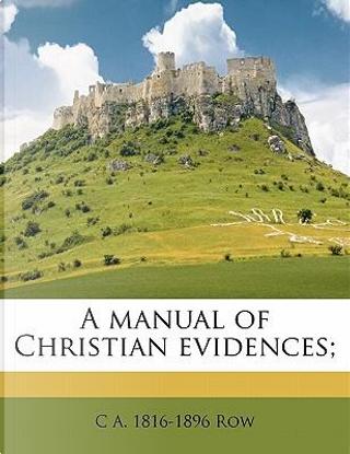 A Manual of Christian Evidences; by C. A. 1816 Row