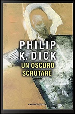 Un oscuro scrutare by Philip K. Dick