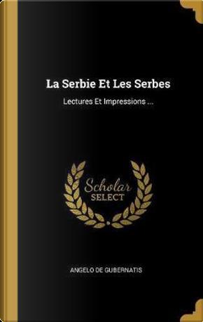 La Serbie Et Les Serbes by Angelo De Gubernatis