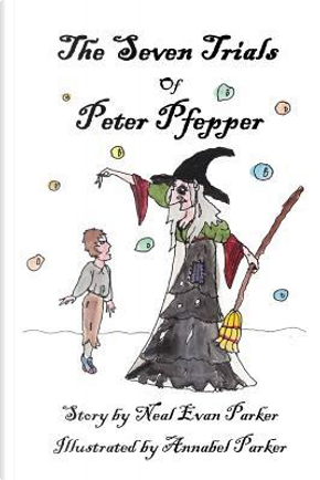 The Seven Trials of Peter Pfepper by Neal Evan Parker