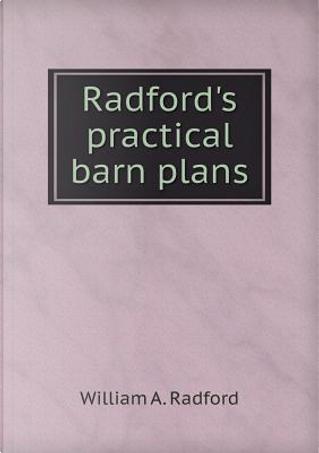 Radford's Practical Barn Plans by William A Radford