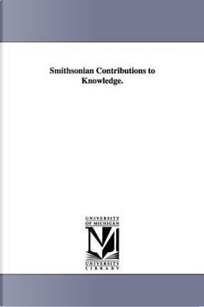 Smithsonian contributions to knowledge. by Michigan Historical Reprint Series