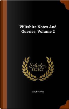 Wiltshire Notes and Queries, Volume 2 by ANONYMOUS