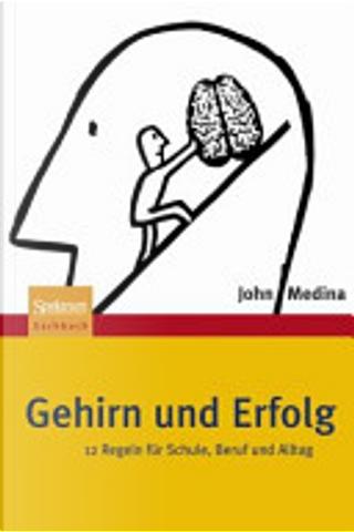 Gehirn und Erfolg by John Medina