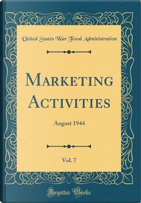 Marketing Activities, Vol. 7 by United States War Food Administration