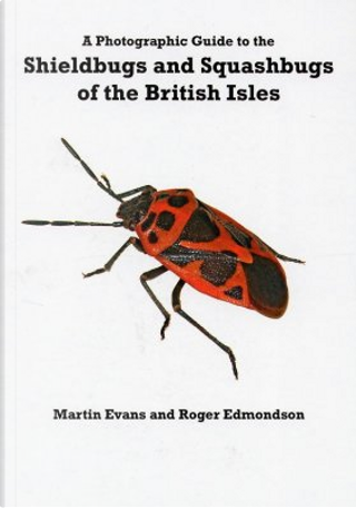 A Photographic Guide to the Shieldbugs and Squashbugs of the British Isles by Martin Evans