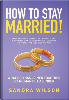 How to Stay Married! by Sandra Wilson