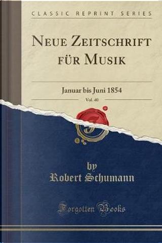 Neue Zeitschrift für Musik, Vol. 40 by Robert Schumann