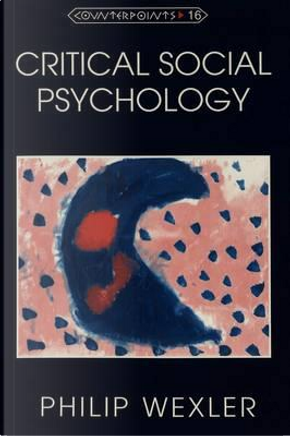 Critical Social Psychology by Philip Wexler