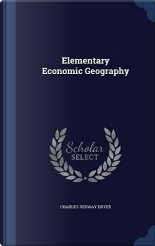 Elementary Economic Geography by Charles Redway Dryer