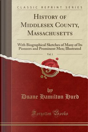 History of Middlesex County, Massachusetts, Vol. 1 by Duane Hamilton Hurd