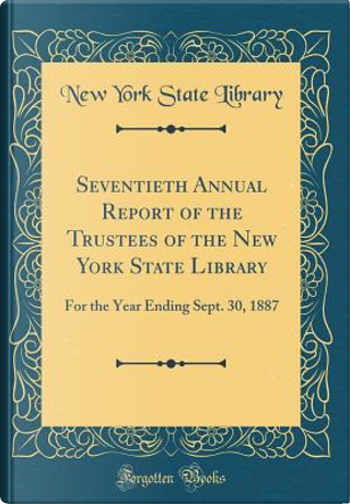 Seventieth Annual Report of the Trustees of the New York State Library by New York State Library