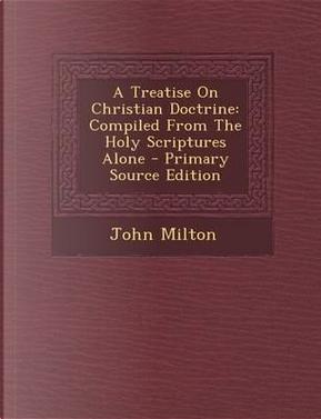 A Treatise on Christian Doctrine by Professor John Milton