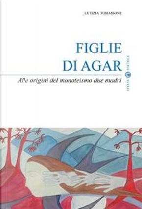 Figlie di Agar. Alle origini del monoteismo due madri by Letizia Tomassone