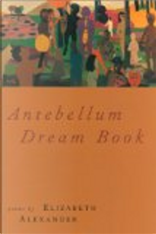 Antebellum Dream Book by Elizabeth Alexander