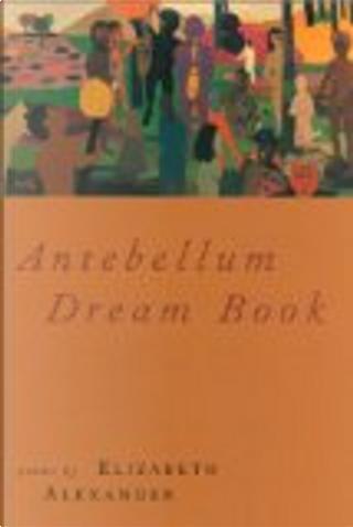 Antebellum Dream Book by Elizabeth Alexander