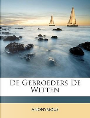 de Gebroeders de Witten by ANONYMOUS