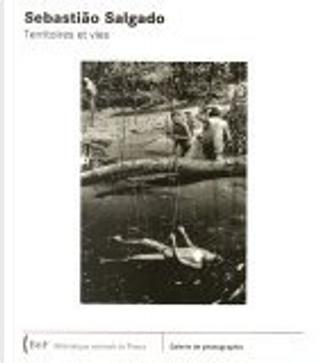 Sebastiao Salgado by Anne Biroleau, Dominique Versavel, Salman Rushdie, Sebastiao Salgado