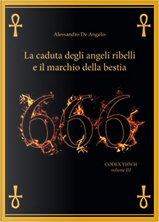 666. La caduta degli angeli ribelli e il marchio della bestia by Alessandro De Angelis