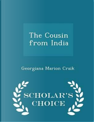 The Cousin from India - Scholar's Choice Edition by Georgiana Marion Craik