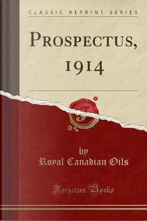 Prospectus, 1914 (Classic Reprint) by Royal Canadian Oils