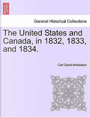 The United States and Canada, in 1832, 1833, and 1834. VOL. II. by Carl David Arfwedson