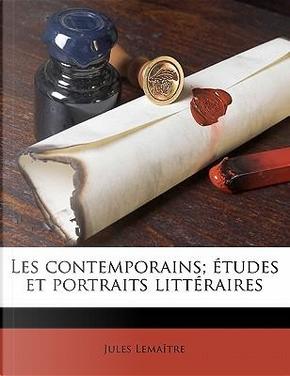 Les Contemporains; Etudes Et Portraits Litteraires by Jules Lemaitre