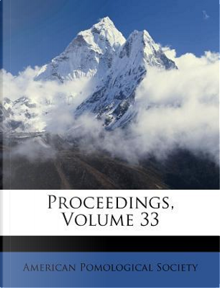 Proceedings, Volume 33 by American Pomological Society