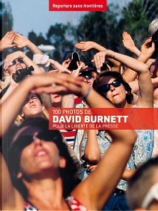 100 photos de David Burnett pour la liberté de la presse by Annie Leibovitz, Collectif, Don McCullin, David Burnett