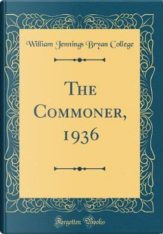 The Commoner, 1936 (Classic Reprint) by William Jennings Bryan College
