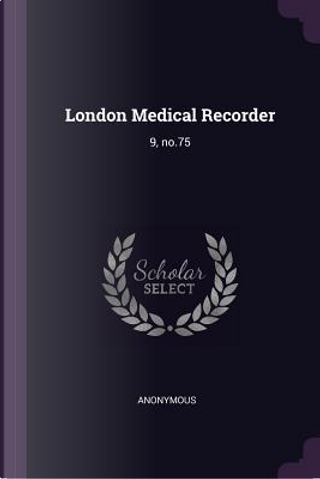London Medical Recorder by ANONYMOUS