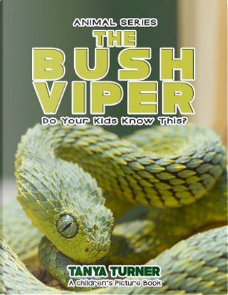 The Bush Viper Do Your Kids Know This? by Tanya Turner
