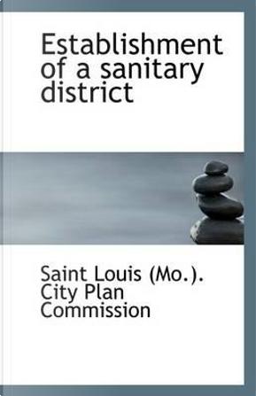 Establishment of a Sanitary District by Saint Louis (Mo ). City Plan Commission