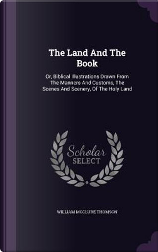 The Land and the Book by William McClure Thomson