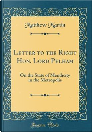 Letter to the Right Hon. Lord Pelham by Matthew Martin