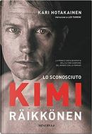 Lo sconosciuto Kimi Räikkönen by Kari Hotakainen