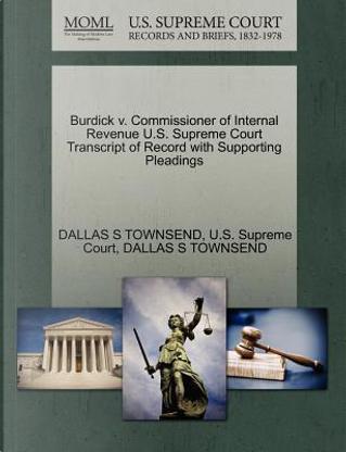 Burdick V. Commissioner of Internal Revenue U.S. Supreme Court Transcript of Record with Supporting Pleadings by Dallas S. Townsend
